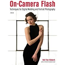 On-Camera Flash : Techniques for Digital Wedding and Portrait Photography by Neil van Niekerk (2015-12-10)