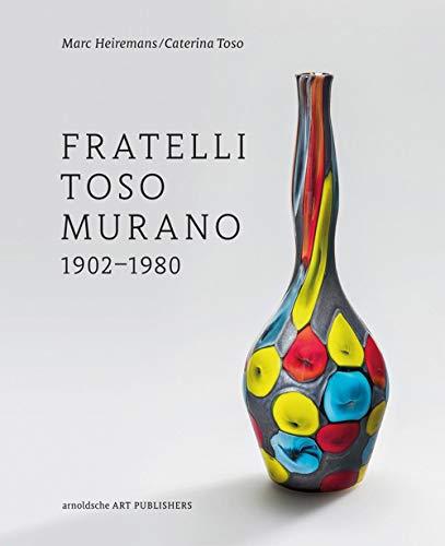 Fratelli Toso Murano : 1902-1980 par Marc Heiremans