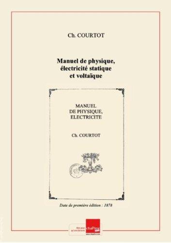 Manuel de physique, électricité statique et voltaïque, thermo-électricité, magnétisme, électro-magnétisme, induction, etc. (3e édition) / par J. C*** et Ch. Courtot,... ; ouvrage illustré de 103 figures...gravées par MM. Yves et Barret [Edition de 1878]