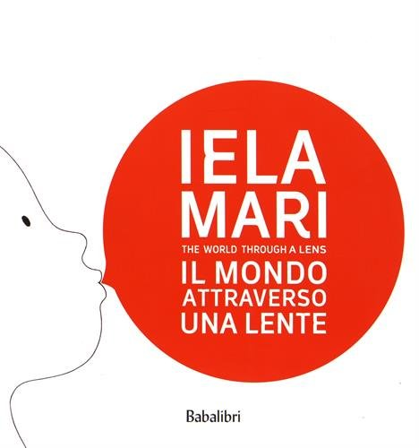Iela Mari : Il mondo attraverso una lente : The world through a lens