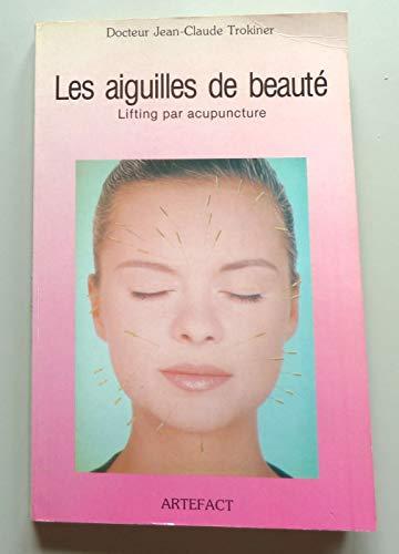 Les Aiguilles de beauté : Lifting et traitement des rides par acupuncture par Jean-Claude Trokiner (Broché)