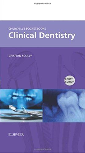 Churchill's Pocketbooks Clinical Dentistry, 4e (Churchill Pocketbooks) by Crispian Scully CBE MD PhD MDS MRCS BSc FDSRCS FDSRCPS FFDRCSI FDSRCSE FRCPath FMedSci FHEA FUCL FSB DSc DChD DMed (HC) Dr.hc (2016-06-20)