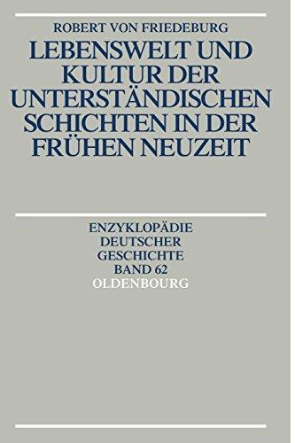 Lebenswelt und Kultur der unterständischen Schichten in der Frühen Neuzeit (Enzyklopädie deutscher Geschichte, Band 62)