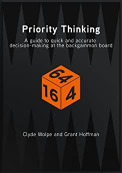 Priority Thinking - a guide to quick and accurate decision-making at the backgammon board (English Edition) par [Wolpe, Clyde, Hoffman, Grant]