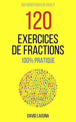 Couverture du livre 120 Exercices de FRACTIONS: 100% PRATIQUE (Mathématiques de Base t. 2)