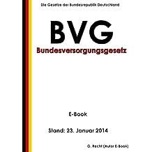 Gesetz über die Versorgung der Opfer des Krieges (Bundesversorgungsgesetz - BVG) - E-Book - Stand: 23. Januar 2014 (German Edition)
