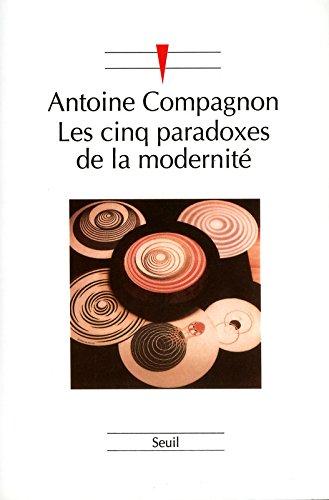 Les Cinq Paradoxes de la modernité par Antoine Compagnon