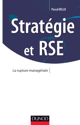Stratégie et RSE - Bâtir la stratégie à l'aune des nouvelles responsabilités sociales de l'en: Bâtir la stratégie à l'aune des nouvelles responsabilités sociales de l'entreprise par Pascal Bello