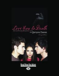 Love You to Death: The Unofficial Companion to the Vampire Diaries by Crissy Calhoun (2013-09-18)