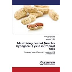 [(Maximizing Peanut (Arachis Hypogaea L) Yield in Tropical Soils)] [By (author) Kaba James Seutra ] published on (April, 2014)