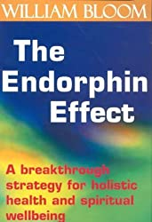 The Endorphin Effect: A breakthrough strategy for holistic health and spiritual wellbeing by Dr. William Bloom (2007-09-06)