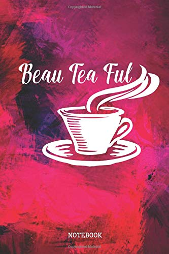 Beau Tea Ful: Funny Tea Lover Planner / Organizer / Lined Notebook (6