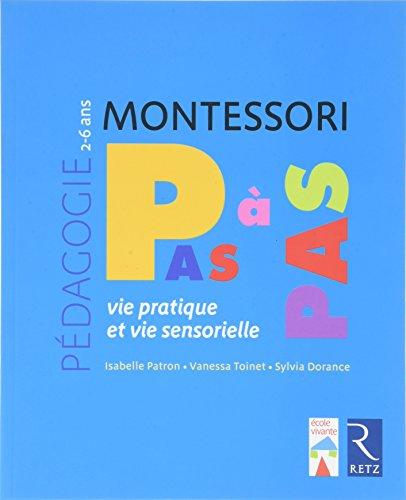 Pédagogie Montessori : Montessori, pas à pas : vie pratique et vie sensorielle