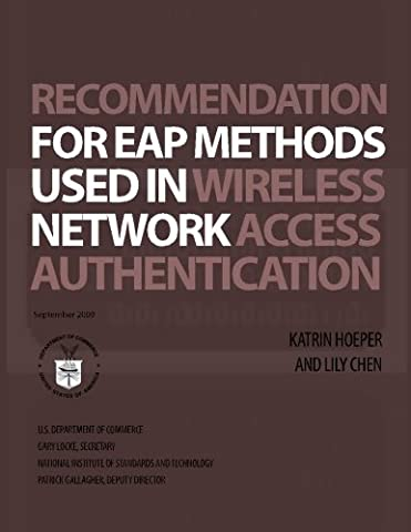 NIST Special Publication 800-120 Recommendation for EAP Methods Used in Wireless Network Access Authentication