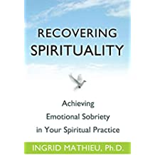 Recovering Spirituality: Achieving Emotional Sobriety in Your Spiritual Practice (English Edition)
