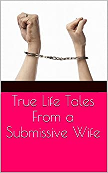 True Life Tales From a Submissive Wife: Part I (English Edition) par [Raine, Stella]