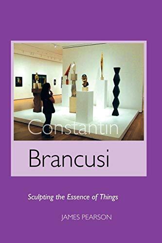 Constantin Brancusi: Sculpting the Essence of Things (Sculptors Series) por James Pearson