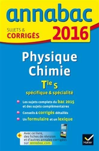 Annales Annabac 2016 Physique-Chimie Tle S spcifique & spcialit: sujets et corrigs du bac - Terminale S