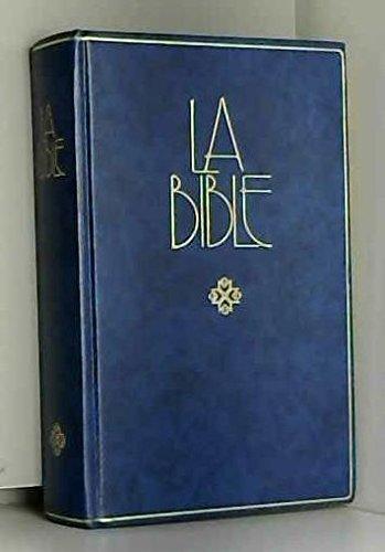 La Bible. Ancien et Nouveau Testament