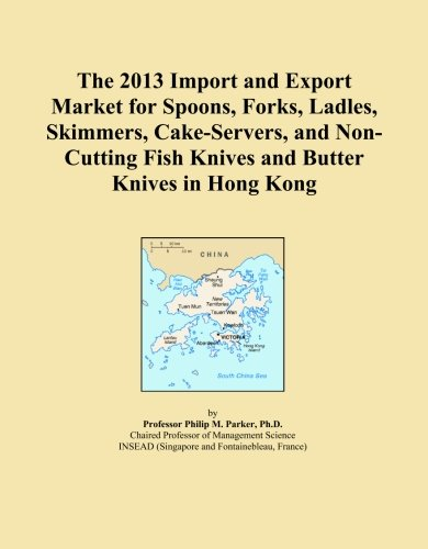 The 2013 Import and Export Market for Spoons, Forks, Ladles, Skimmers, Cake-Servers, and Non-Cutting Fish Knives and Butter Knives in Hong Kong -