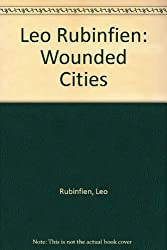 Leo Rubinfien: Wounded Cities