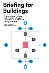 Briefing for Buildings: a practical guide for clients and their design teams