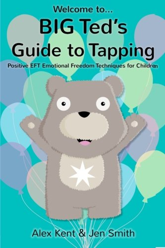 Big Ted's Guide to Tapping: Positive Eft Emotional Freedom Techniques for Children (Big Ted's Guides) - Ifs Video