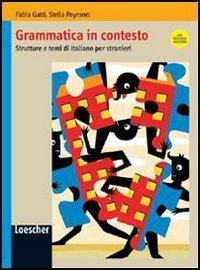 Grammatica in contesto. Strutture e temi di italiano per stranieri. Per le Scuole superiori. Con espansione online
