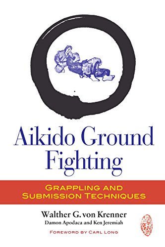 Aikido Ground Fighting: Grappling and Submission Techniques por Walther von Krenner