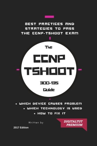 CCNP: 300-135 Troubleshooting and Maintaining Cisco IP Networks 2017 Best Guide por Digitaltut Premium