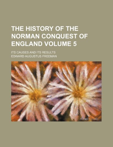 The history of the Norman conquest of England; its causes and its results Volume 5