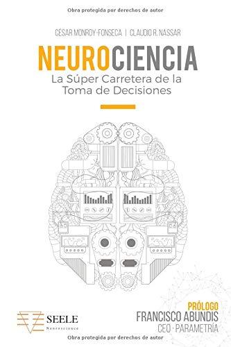 Neurociencia: La Súper Carretera De La Toma De Decisiones por César Monroy-Fonseca MSc