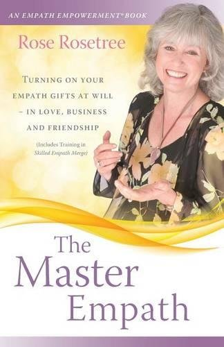 The Master Empath: Turning On Your Empath Gifts At Will -- In Love, Business and Friendship (Includes Training in Skilled Empath Merge) (An Empath Empowerment® Book)