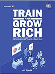 TRAIN AND GROW RICH: Vol. 1