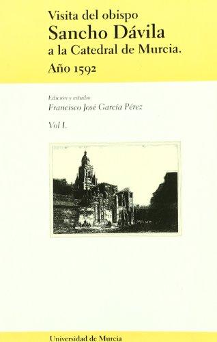Visita del Obispo Sancho Davila a la Catedral de Murcia Vol. I