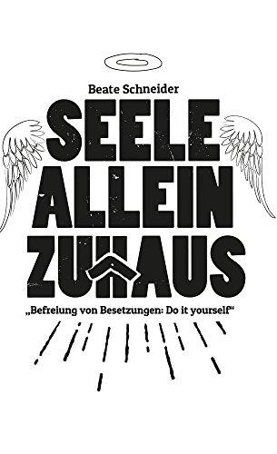 Seele allein Zuhaus: Befreiung von Fremdenenergien und Besetzungen  - Do it yourself