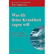 Was Dir Deine Krankheit sagen will: Die Sprache der Symptome (German Edition)