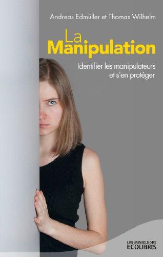 La manipulation, nouvelle édition 2013: Identifier les manipulateurs et s'en protéger par (Broché)