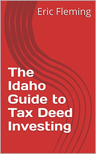 The Idaho Guide to Tax Deed Investing (English Edition)