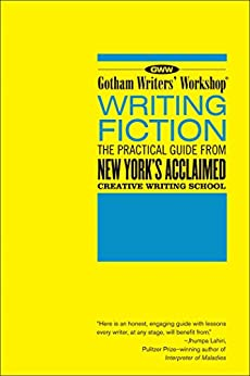 Gotham Writers' Workshop: Writing Fiction: The Practical Guide From New York's Acclaimed Creative Writing School (English Edition) von [Publishing, Bloomsbury]
