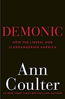 Demonic: How the Liberal Mob Is Endangering America di [Coulter, Ann]