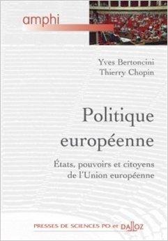 Politique europenne. tats, pouvoirs et citoyens de l'Union europenne - 1re dition de Yves Bertoncini,Thierry Chopin ( 1 septembre 2010 )