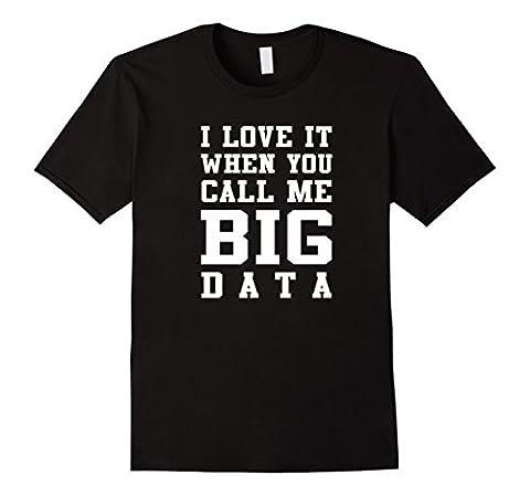 Men's I Love It When You Call Me Big Data Shirt - Funny IT T-Shirt Large Black