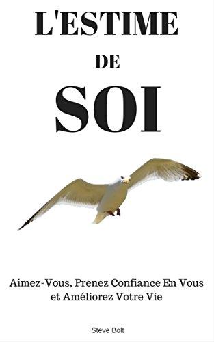 Couverture du livre L'estime de Soi: Aimez-Vous, Prenez Confiance En Vous et Améliorez Votre Vie
