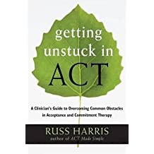 [(Getting Unstuck in ACT: A Clinician's Guide to Overcoming Common Obstacles in Acceptance and Commitment Therapy)] [Author: Russ Harris] published on (September, 2013)
