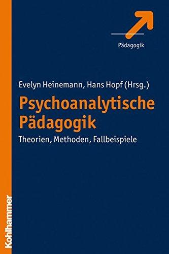 Psychoanalytische Pädagogik: Theorien, Methoden, Fallbeispiele