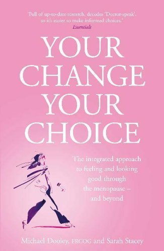 Your Change, Your Choice: The Integrated Approach to Looking and Feeling Good Through the Menopause - And Beyond by Sarah Stacey (2006-02-13)