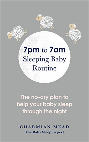 7pm to 7am Sleeping Baby Routine: The no-cry plan to help your baby sleep through the night (English Edition)