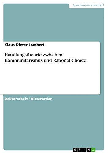 Handlungstheorie zwischen Kommunitarismus und Rational Choice
