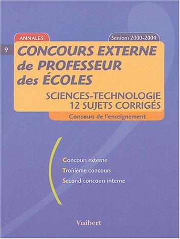 Concours externe de professeur des écoles : Sciences-Technologie, 12 sujets corrigés, sessions 2000-2004